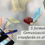 5 formatos de comunicación que triunfarán en el 2015