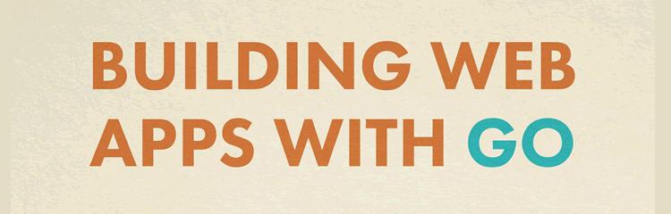 Building Web Apps with Go by Jeremy Saenz (HTML, ePub, MOBI & PDF)