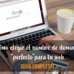 Cómo elegir el nombre de dominio perfecto para tu web [Guía COMPLETA]
