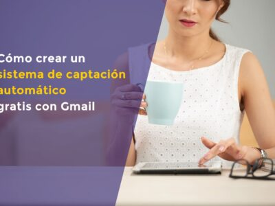 Cómo crear un sistema de captación automático gratis con Gmail