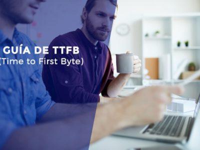 Guía para entender qué es el TTFB y cómo mejorar los tiempos de carga de una web