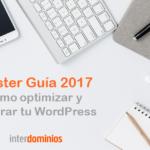 Máster Guía 2018: Cómo optimizar y acelerar tu WordPress