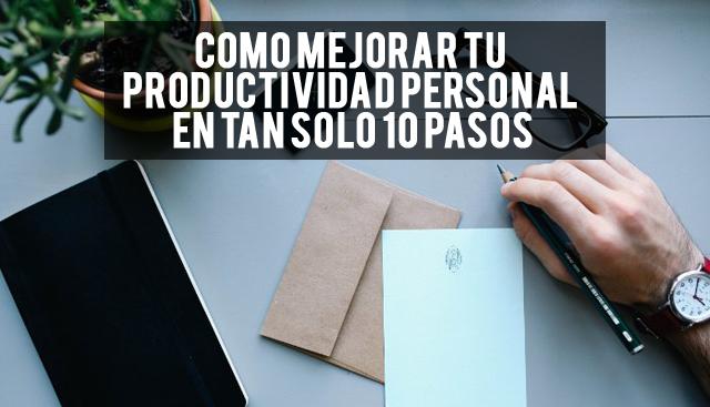 Mejorar tu productividad personal en tan sólo 10 pasos Fuente: www.doctorcostos.com