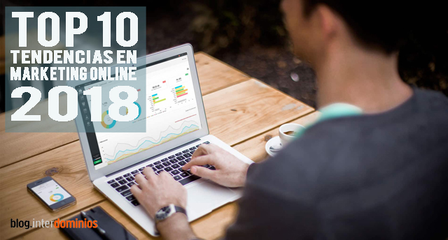 Top 10 tendencias en Marketing Online para 2018