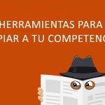 Herramientas para espiar a tu competencia online