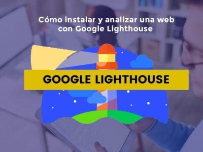 Cómo instalar y analizar una web con Google Lighthouse [2021]