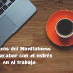 5 claves del Mindfulness para acabar con el estrés en el trabajo