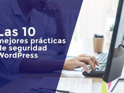Las 10 mejores prácticas de seguridad en WordPress [2021]